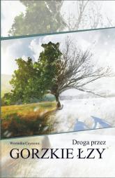 Droga przez gorzkie łzy - Weronika Ceynowa | mała okładka