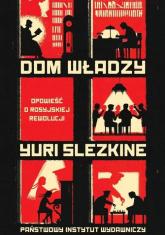 Dom władzy Opowieść o rosyjskiej rewolucji - Yuri Slezkine | mała okładka