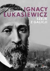 Ignacy Łukasiewicz Szejk z Galicji - Włodzimierz Bonusiak | mała okładka