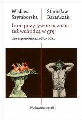 Inne pozytywne uczucia też wchodzą w grę Korespondencja 1972-2011 - Szymborska Wisława, Barańczak Stanisław | mała okładka