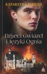 Dzieci Gwiazd i Języki Ognia - Katarzyna Izbicka | mała okładka