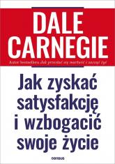 Jak zyskać satysfakcję i wzbogacić swoje życie - Dale Carnegie | mała okładka