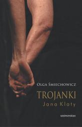 Trojanki Jana Klaty - Olga Śmiechowicz   mała okładka