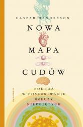 Nowa mapa cudów Podróż w poszukiwaniu rzeczy niepojętych - Caspar Henderson | mała okładka