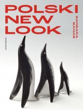 Polski new look Ceramika uzytkowa lat 50 i 60 - Barbara Banaś | mała okładka