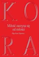 Miłość zaczyna się od milości - Sipowicz Olga Kora | mała okładka