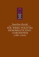 Pół wieku polityki demokratyczno-narodowej (1887-1939) - Stanisław Kozicki | mała okładka