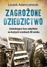 Zagrożone dziedzictwo Zaskakujące losy zabytków na krętych ścieżkach XX wieku - Leszek Adamczewski | mała okładka
