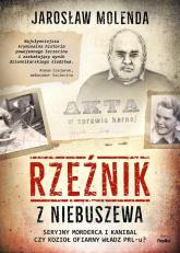 Rzeźnik z Niebuszewa Seryjny morderca i kanibal czy kozioł ofiarny władz PRL-u - Jarosław Molenda | mała okładka