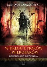 W kręgu upiorów i wilkołaków Demonologia słowiańska - Bohdan Baranowski | mała okładka