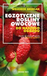 Egzotyczne rośliny owocowe do naszego ogrodu - Wojciech Grzelak | mała okładka