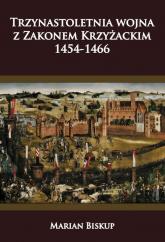 Trzynastoletnia wojna z Zakonem Krzyżackim 1454-1466 - Biskup Marian | mała okładka