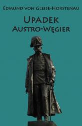 Upadek Austro-Węgier - Edmund von Gleise-Horstenau | mała okładka