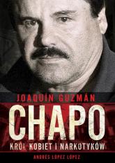 Joaquin Chapo Guzman Król kobiet i narkotyków - López Andrés López | mała okładka