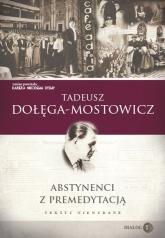 Abstynenci z premedytacją - Tadeusz Dołęga-Mostowicz | mała okładka
