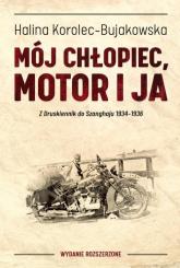 Mój chłopiec motor i ja Z Druskiennik do Szanghaju 1934-1936 - Halina Korolec-Bujakowska | mała okładka