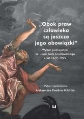 Obok praw człowieka są jeszcze jego obowiązki Wybór publicystyki ks. Jana Łady Gnatowskiego z lat 1879–1909 - Mikinka Aleksandra Ewelina   mała okładka