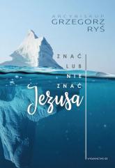 Znać lub nie znać Jezusa - Grzegorz Ryś | mała okładka