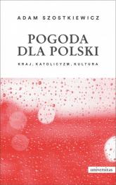 Pogoda dla Polski  Kraj katolicyzm kultura - Adam Szostkiewicz   mała okładka