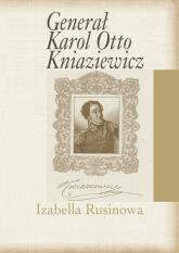 Generał Karol Otto Kniaziewicz - Izabella Rusinowa | mała okładka