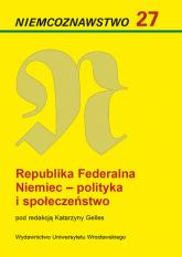 Niemcoznawstwo 27 Republika Federalna Niemiec - polityka i społeczeństwo -    mała okładka