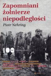 Zapomniani żołnierze niepodległości - Piotr Nehring | mała okładka