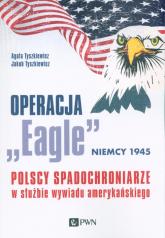 """Operacja """"Eagle"""" - Niemcy 1945 Polscy spadochroniarze w służbie amerykańskiego wywiadu - Tyszkiewicz Agata, Tyszkiewicz Jakub   mała okładka"""