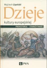 Dzieje kultury europejskiej. Prehistoria - starożytność - Wojciech Lipoński | mała okładka