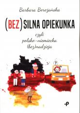(Bez)silna opiekunka, czyli polsko-niemiecka (bez)nadzieja - Barbara Bereżańska   mała okładka