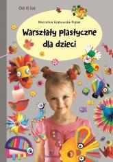 Warsztaty plastyczne dla dzieci - Marcelina Grabowska-Piątek | mała okładka
