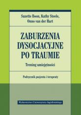 Zaburzenia dysocjacyjne po traumie Trening umiejętności Podręcznik pacjenta i terapeuty - Boon Suzette, Steele Kathy, van der Hart Onno | mała okładka