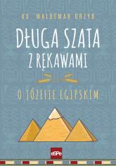 Długa szata z rękawami O Józefie egipskim - Waldemar Grzyb | mała okładka