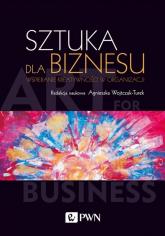 Sztuka dla biznesu Wspieranie kreatywności w organizacji -    mała okładka