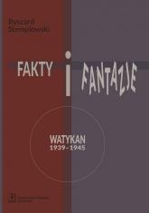 Fakty i fantazje Watykan 1939–1945 - Ryszard Stemplowski | mała okładka