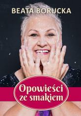 Opowieści ze smakiem - Beata Borucka | mała okładka