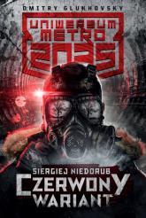 Uniwersum Metro 2035 Czerwony wariant - Siergiej Niedorub | mała okładka