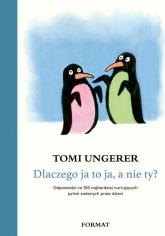 Dlaczego ja to ja, a nie ty? Odpowiedzi na 100 najbardziej nurtujących pytań zadanych przez dzieci - Tomi Ungerer | mała okładka