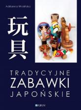 Tradycyjne zabawki japońskie - Adrianna Wosińska | mała okładka