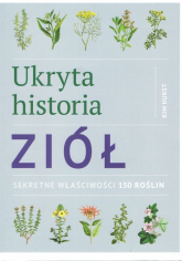 Ukryta historia ziół Sekretne właściwości 150 roślin - Kim Hurst | mała okładka