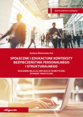 Społeczne i edukacyjne konteksty bezpieczeństwa personalnego i strukturalnego Wzajemne relacje, implikacje teoretyczne, wymiary praktyczne - Barbara Wiśniewska-Paź | mała okładka