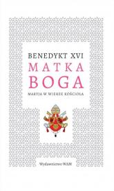 Matka Boga Maryja w wierze Kościoła - XVI Benedykt | mała okładka