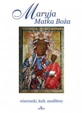 Maryja Matka Boża wizerunki, kult, modlitwy - Włodarczyk Robert, Włodarczyk Joanna, Krzyżanowski Teofil | mała okładka