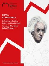 Dziesięcioro Żydów, którzy rozsławili Polskę - Beata Stankiewicz   mała okładka
