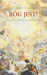 Bóg jest! Rozumowe dowody na istnienie Boga - Feliks Cozel   mała okładka