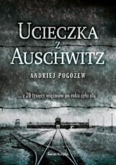 Ucieczka z Auschwitz - Andriej Pogożew | mała okładka