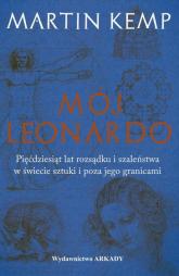 Mój Leonardo Pięćdziesiąt lat rozsądku i szaleństwa w świecie sztuki i poza jego granicami - Martin Kemp   mała okładka