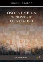 Osoba i media w prawdzie i uczciwości - Michał Drożdż | mała okładka