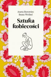 Sztuka kobiecości - Borowiec Aneta, Wróbel Beata | mała okładka