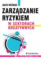 Zarządzanie ryzykiem w sektorach kreatywnych - Jacek Woźniak | mała okładka