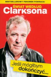 Świat według Clarksona Jeśli móglbym dokończyć… - Jeremy Clarkson | mała okładka
